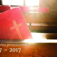 Reforma protestantă 1517 – 2017